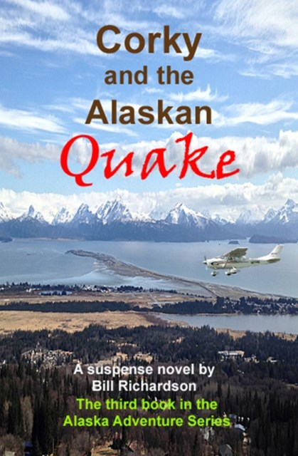 Corky and the Alaskan Quake, A Suspense Novel, The Third Book in the Alaskan Adventure Series