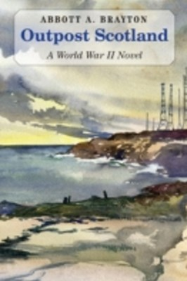 Outpost Scotland: A World War II Novel