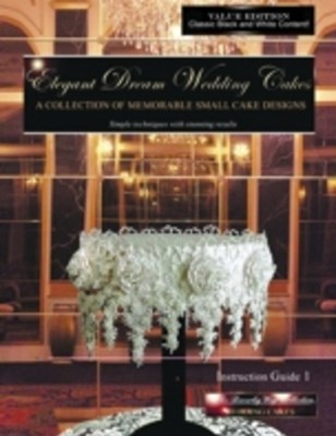 Elegant Dream Wedding Cakes - A Collection of Memorable Small Cake Designs:  Instruction Guide 1 Bl