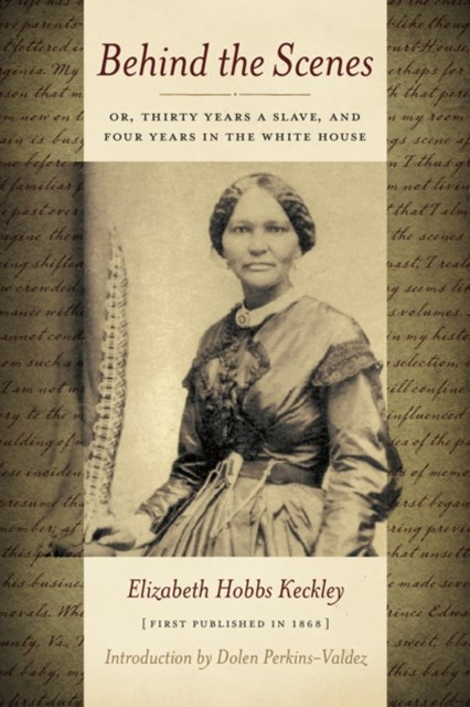 (ebook) Behind the Scenes: Or, Thirty Years a Slave, and Four Years in the White House