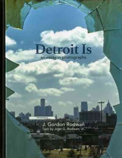 Detroit Is: An Essay in Photographs