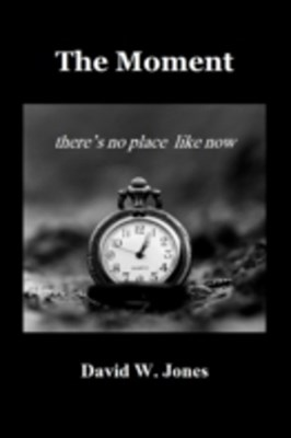 Moment: there is no place like now