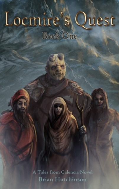 Locmire's Quest: Book One A Tales from Calencia Novel