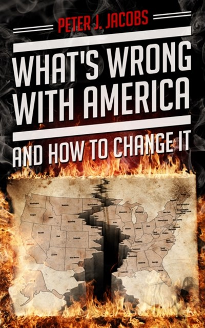 What's Wrong With America And How To Change It