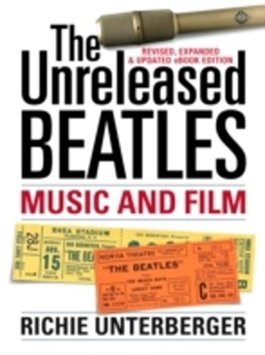 Unreleased Beatles: Music and Film (Revised & Expanded Ebook Edition)