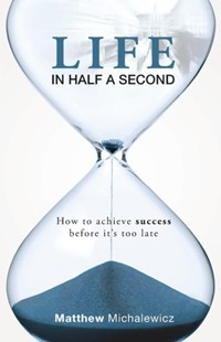 Life in Half a Second by Matthew Michalewicz (9780992286101) - PaperBack - Business & Finance Careers