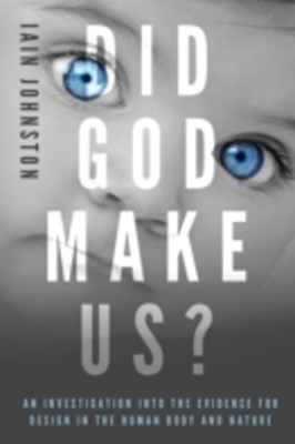 (ebook) Did God Make Us?: An investigation into the evidence for design in the human body and nature