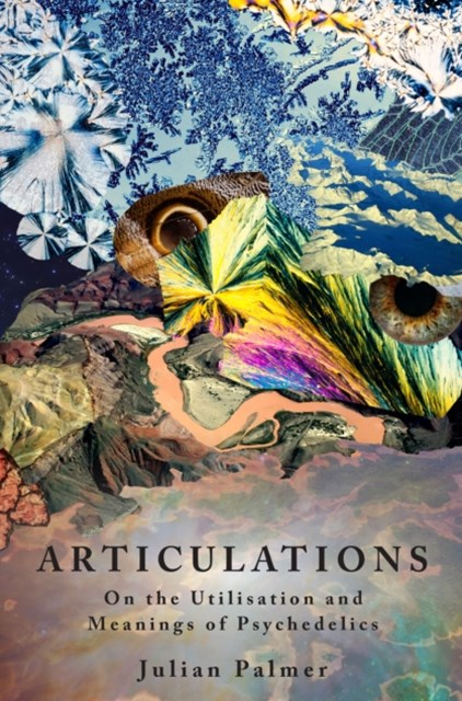 (ebook) Articulations: On The Utilisation and Meaning of Psychedelics