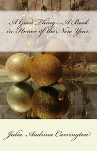 A Good Thing--A Book in Honor of the New Year by Julia Audrina Carrington (9780993676048) - PaperBack - Religion & Spirituality Christianity