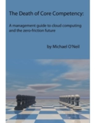(ebook) Death of Core Competency: A Management Guide to Cloud Computing and the Zero Friction Future