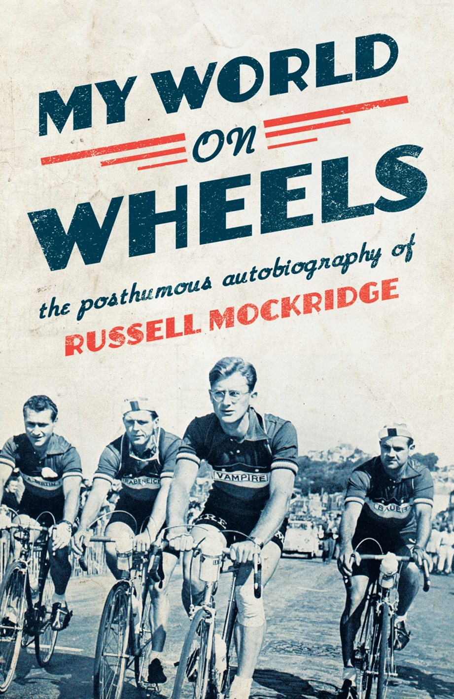 My World on Wheels: the posthumous autobiography of Russell Mockridge