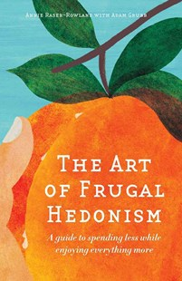 The Art of Frugal Hedonism by Annie Raser-Rowland, Adam Grubb, Adam Grubb (9780994392817) - PaperBack - Business & Finance Finance & investing
