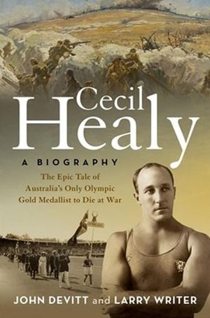 Cecil Healy: A Biography: The Epic Tale of Australia s Only Olymp