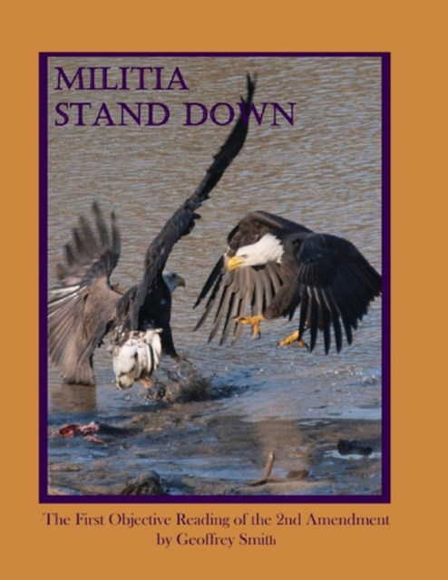 (ebook) Militia Stand Down: The First Objective Reading of the 2nd Amendment