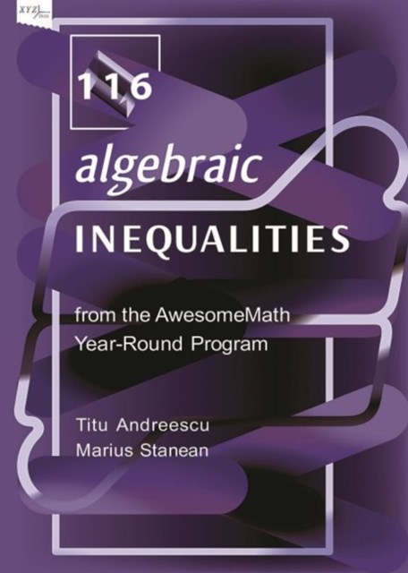 116 Algebraic Inequalities from the Awesomemath Year-round Program