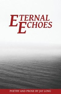 Eternal Echoes by Jay Long, 300 South Media Group (9780997035629) - PaperBack - Poetry & Drama Poetry