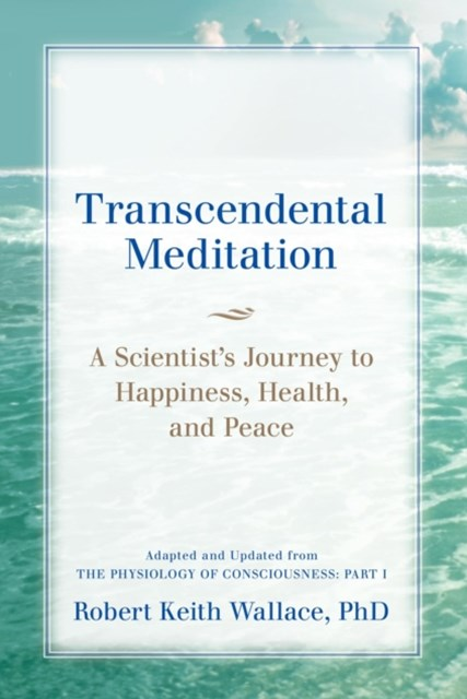 (ebook) Transcendental Meditation: A Scientist's Journey to Happiness, Health, and Peace, Adapted and Updated from The Physiology of Consciousness