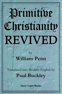 Primitive Christianity Revived by William Penn, Paul Buckley (9780999833216) - PaperBack - Religion & Spirituality Christianity
