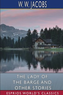 The Lady of the Barge and Other Stories (Esprios Classics) by W. W. Jacobs (9781034553410) - PaperBack - Craft & Hobbies Antiques and Collectibles