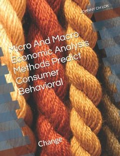 Micro And Macro Economic Analysis Methods Predict Consumer Behavioral by Johnny Ch Lok (9781070215846) - PaperBack - Social Sciences Psychology