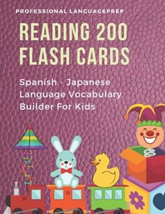 Reading 200 Flash Cards Spanish - Japanese Language Vocabulary Builder For Kids by Professional Languageprep (9781070722757) - PaperBack - Reference