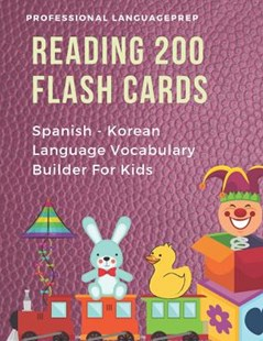 Reading 200 Flash Cards Spanish - Korean Language Vocabulary Builder For Kids by Professional Languageprep (9781070726151) - PaperBack - Reference