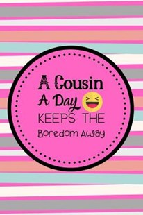 A Cousin A Day Keeps The Boredom Away by Owthorne Notebooks (9781074558154) - PaperBack - Family & Relationships Family Dynamics