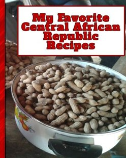 My Favorite Central African Republic Recipes by Yum Treats Press (9781090529480) - PaperBack - Cooking