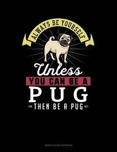Always Be Yourself Unless You Can Be a Pug Then Be a Pug by Blue Cloud Novelty (9781091163416) - PaperBack - Reference