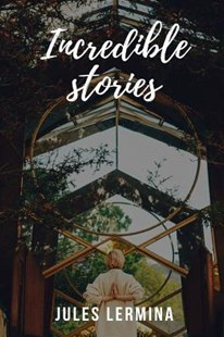 Incredible Stories by Jules Lermina (9781091468795) - PaperBack - Modern & Contemporary Fiction General Fiction