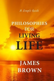 Philosophies For Living Life by James Brown (9781091495517) - PaperBack - Family & Relationships Relationships