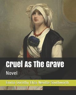 Cruel as the Grave by Emma Dorothy Eliza Nevitte Southworth (9781093741841) - PaperBack - Modern & Contemporary Fiction General Fiction