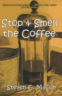 Stop & Smell the Coffee by Steven C Macon (9781094821108) - PaperBack - Religion & Spirituality Christianity