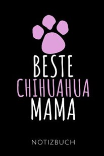 Beste Chihuahua Mama Notizbuch by Chihuahua Publishing (9781095118566) - PaperBack - Pets & Nature Domestic animals