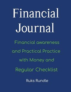 Financial Journal, Financial Awareness and Practical Practice with Money and Regular Checklist by Ruks Rundle (9781095237502) - PaperBack - Business & Finance Finance & investing