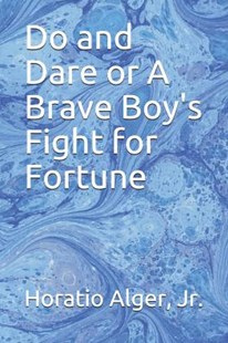 Do and Dare or A Brave Boy's Fight for Fortune by Horatio Alger Jr (9781096859208) - PaperBack - Classic Fiction