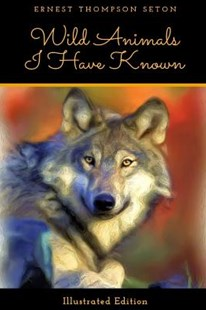 Wild Animals I Have Known by Ernest Thompson Seton (9781097911783) - PaperBack - Modern & Contemporary Fiction Short Stories