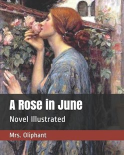 A Rose in June by George Du Maurier, Margaret Wilson Oliphant (9781098806194) - PaperBack - Modern & Contemporary Fiction General Fiction