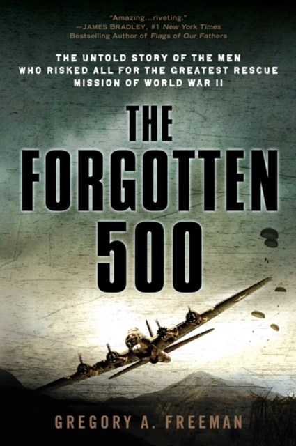 forgotten 500 The forgotten 500: the untold story of the men who risked all for the greatest rescue mission of world war ii: amazones: gregory a freeman: libros.