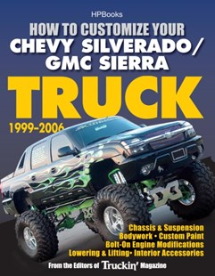 (ebook) How to Customize Your Chevy Silverado/GMC Sierra Truck, 1999-2006 - Science & Technology Transport