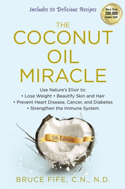 Coconut Oil Miracle, 5th Edition