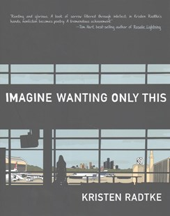 Imagine Wanting Only This by Kristen Radtke (9781101870839) - HardCover - Graphic Novels Comics