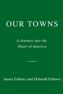 Our Towns: A 100,000-Mile Journey into the Heart of America by Deborah Fallows, Deborah Fallows (9781101871843) - HardCover - Travel