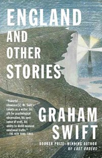 England and Other Stories by Graham Swift (9781101872383) - PaperBack - Modern & Contemporary Fiction General Fiction