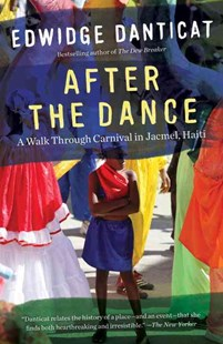 After the Dance by Edwidge Danticat (9781101872918) - PaperBack - Biographies General Biographies