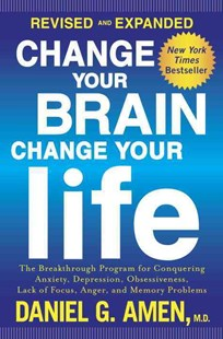 Change Your Brain, Change Your Life (Revised and Expanded) by Daniel G. Amen (9781101904640) - PaperBack - Reference Medicine