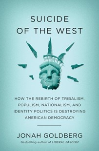 Suicide of the West by Jonah Goldberg (9781101904930) - HardCover - History North America