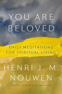 You Are Beloved by Henri J. M. Nouwen, Gabrielle Earnshaw (9781101906378) - HardCover - Religion & Spirituality Christianity