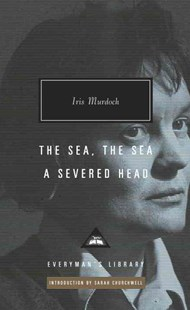 The Sea, the Sea; a Severed Head by Iris Murdoch, Sarah Churchwell (9781101907665) - HardCover - Classic Fiction