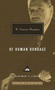 Of Human Bondage by W. Somerset Maugham, Selina Hastings (9781101907689) - HardCover - Classic Fiction